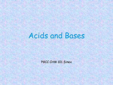 Acids and Bases PGCC CHM 101 Sinex. General properties ACIDS Taste sour Turn litmus React with active metals – Fe, Zn React with bases BASES Taste bitter.
