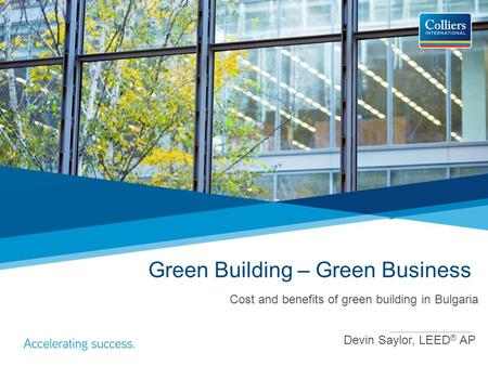Green Building – Green Business Devin Saylor, LEED ® AP Cost and benefits of green building in Bulgaria.