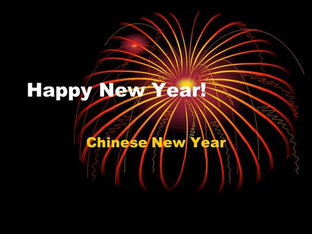 Happy New Year! Chinese New Year. How do we celebrate the New Year in U.S? Foods we eat? Activities? How long does it last?