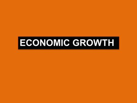 ECONOMIC GROWTH. Economic growth is an increase in the total output of the economy. It occurs when a society acquires new resources or when it learns.
