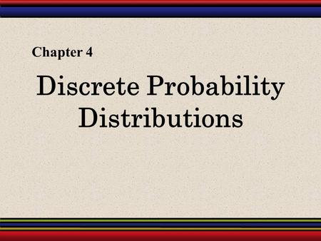 Discrete Probability Distributions Chapter 4. § 4.1 Probability Distributions.