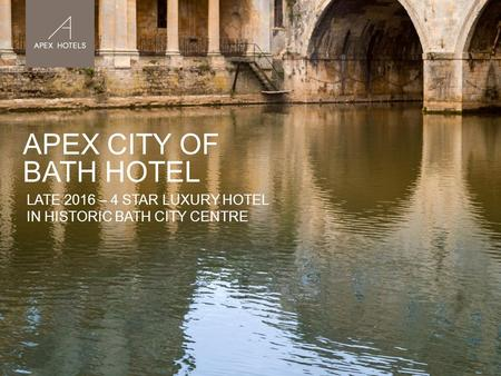 APEX CITY OF BATH HOTEL LATE 2016 – 4 STAR LUXURY HOTEL IN HISTORIC BATH CITY CENTRE.