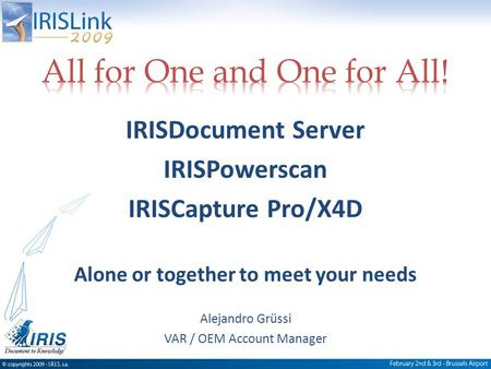 IRISDocument Server IRISPowerscan IRISCapture Pro/X4D Alone or together to meet your needs Alejandro Grüssi VAR / OEM Account Manager.