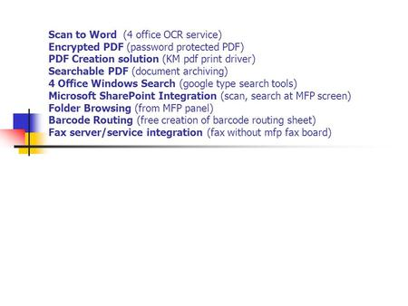 Scan to Word (4 office OCR service) Encrypted PDF (password protected PDF) PDF Creation solution (KM pdf print driver) Searchable PDF (document archiving)