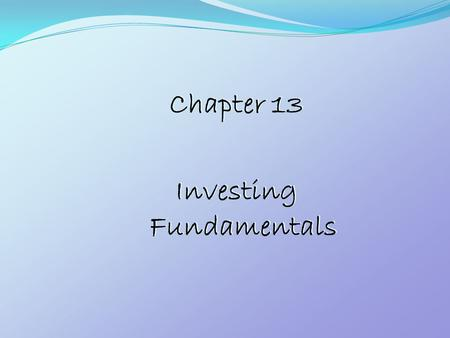 Chapter 13 Investing Fundamentals Chapter 13 Investing Fundamentals.
