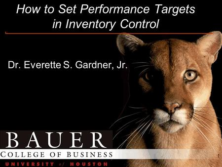 1 How to Set Performance Targets in Inventory Control Dr. Everette S. Gardner, Jr.