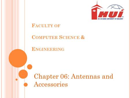 F ACULTY OF C OMPUTER S CIENCE & E NGINEERING Chapter 06: Antennas and Accessories.