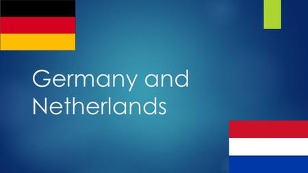 Germany and Netherlands. Introduction  Germany and Netherlands created European Economic Community in 1957 in Rome  Are influential members of Europe.