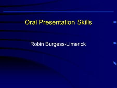 Oral Presentation Skills Robin Burgess-Limerick. Oral Presentation Skills Outline P lanning P reparation P ractice P erformance Q uestions.