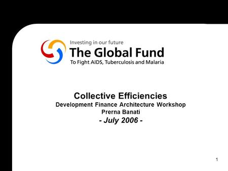 1 Collective Efficiencies Development Finance Architecture Workshop Prerna Banati - July 2006 -