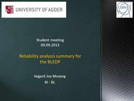 Vegard Joa Moseng BI - BL Student meeting 09.09.2013 Reliability analysis summary for the BLEDP.