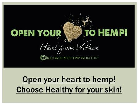 Open your heart to hemp! Choose Healthy for your skin!