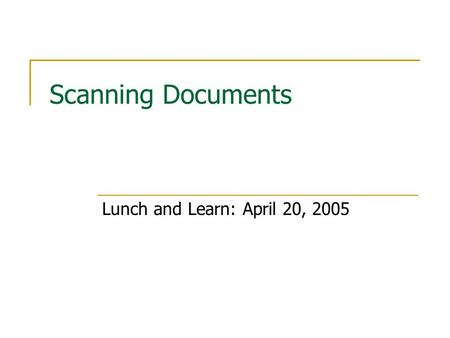 Scanning Documents Lunch and Learn: April 20, 2005.