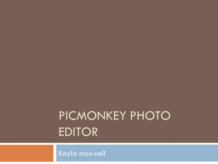 PICMONKEY PHOTO EDITOR Kayla maxwell. Establishment of PicMonkey  PicMonkey was made under creators of an older photo editing service called Picnik.