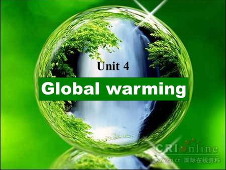 Words study Global warming Unit 4. Reading The Earth is Becoming Warmer ---But Does it Matter?