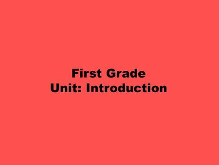 First Grade Unit: Introduction. First Grade Introduction Unit Objectives: PE.1.PR.4.1 Use basic strategies and concepts for working cooperatively in group.