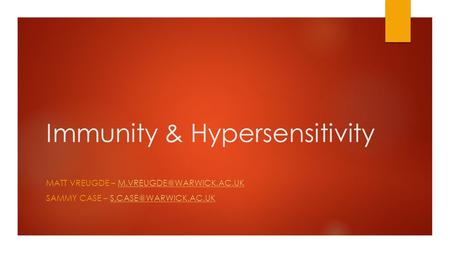 Immunity & Hypersensitivity MATT VREUGDE – SAMMY CASE –