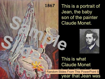 This is a portrait of Jean, the baby son of the painter Claude Monet. This is what Claude Monet looked like in the year that Jean was born. 1867 Sample.