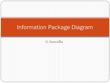 G.Anuradha Information Package Diagram. Information Packages – novel idea for determining and recording information requirements for a data warehouse.