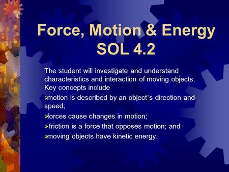Force, Motion & Energy SOL 4.2 The student will investigate and understand characteristics and interaction of moving objects. Key concepts include  motion.