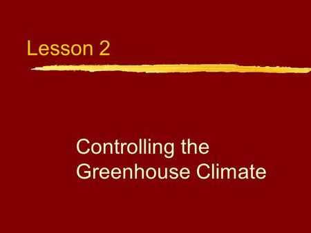 Lesson 2 Controlling the Greenhouse Climate. Next Generation Science/Common Core Standards Addressed! zHS ‐ LS2 ‐ 3. Construct and revise an explanation.