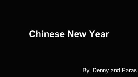 Chinese New Year By: Denny and Paras. What and When is Chinese Spring Festival? Chinese New Year celebrations, also known as the Spring Festival, in China.