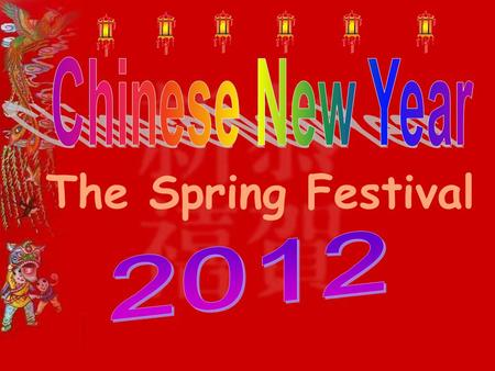 Chinese New Year The Spring Festival 2012.
