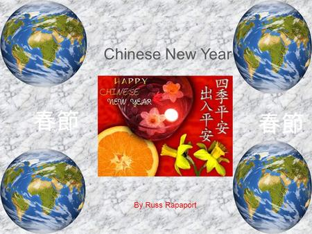 Chinese New Year By Russ Rapaport 春節 春節 Chinese New Year Food Chinese New Year food symbolizes: Prosperity Good luck Health Long life.