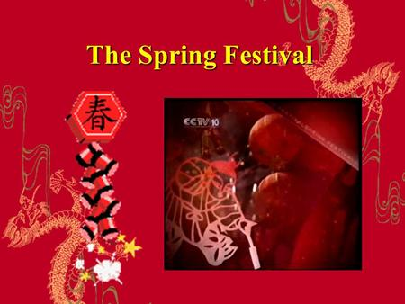 The Spring Festival. The The Most Important Holiday in China.