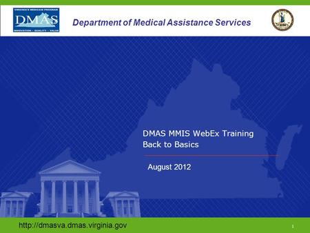 1 Department of Medical Assistance Services DMAS MMIS WebEx Training Back to Basics  1.