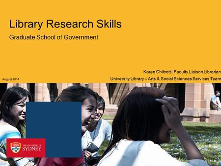 Library Research Skills Graduate School of Government University Library – Arts & Social Sciences Services Team Karen Chilcott | Faculty Liaison Librarian.