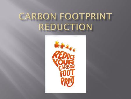  A carbon footprint is the measure of the impacts our activities have on the environment.