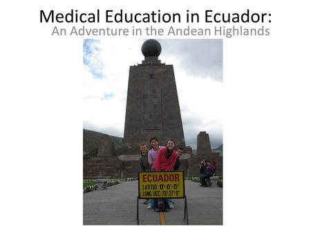 Medical Education in Ecuador: An Adventure in the Andean Highlands.