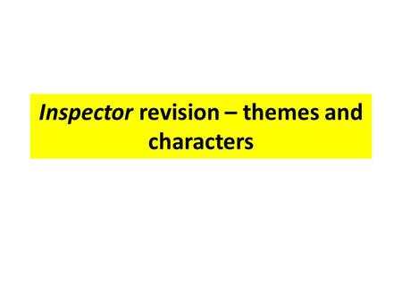 Inspector revision – themes and characters. Themes: A Series of Conflicts Social responsibility: collectivism vs individualism Capitalism versus socialism.