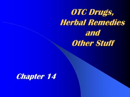 OTC Drugs, Herbal Remedies and Other Stuff Chapter 14.