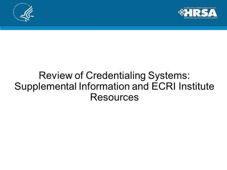 Review of Credentialing Systems: Supplemental Information and ECRI Institute Resources.