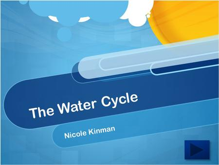 The Water Cycle Nicole Kinman. Content Area: Science Grade Level: 4 th Activity Summary: The summary of this lesson is to learn about the water cycle.