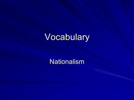 Vocabulary Nationalism. 1. Unification – The act of bringing together to form a single unit. 2. Nationalism – The feeling of pride and devotion to one's.