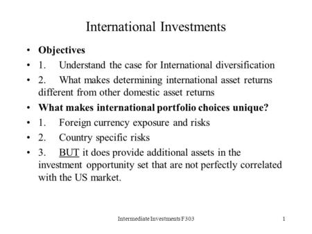 Intermediate Investments F3031 International Investments Objectives 1. Understand the case for International diversification 2. What makes determining.