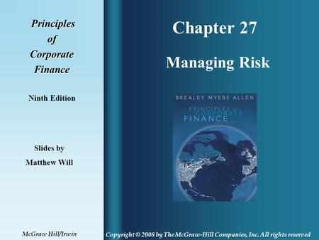 Chapter 27 Principles PrinciplesofCorporateFinance Ninth Edition Managing Risk Slides by Matthew Will Copyright © 2008 by The McGraw-Hill Companies, Inc.