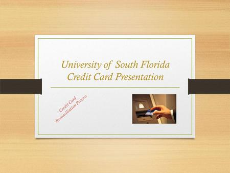 University of South Florida Credit Card Presentation Credit Card Reconciliation Process.