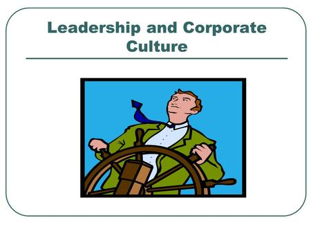 Leadership and Corporate Culture. What is Leadership?