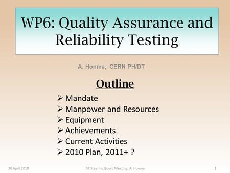 WP6: Quality Assurance and Reliability Testing A. Honma, CERN PH/DT 30 April 2010DT Steering Board Meeting, A. Honma1  Mandate  Manpower and Resources.