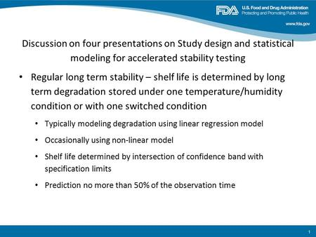Discussion on four presentations on Study design and statistical modeling for accelerated stability testing Regular long term stability – shelf life is.