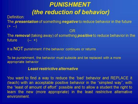 PUNISHMENT (the reduction of behavior) Definition: The presentation of something negative to reduce behavior in the future (+ --) OR The removal (taking.