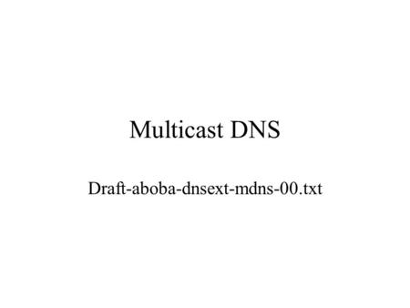 Multicast DNS Draft-aboba-dnsext-mdns-00.txt. Outline Goals and objectives Scope of the multicast DNS DNS server discovery Non-zeroconf behavior Zeroconf.