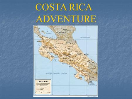 COSTA RICA ADVENTURE COSTA RICA Come visit this tropical paradise with it's diverse ecosystems, exotic wildlife and beautiful plants and flowers. Come.