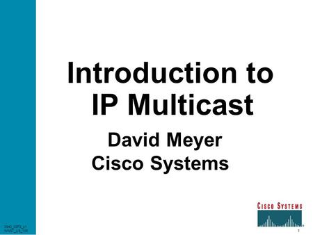 1 0940_03F8_c1 NW97_US_106 Introduction to IP Multicast David Meyer Cisco Systems 0940_03F8_c1 NW97_US_106.