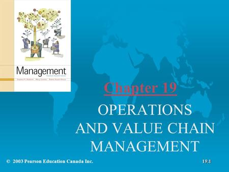 Chapter 19 OPERATIONS AND VALUE CHAIN MANAGEMENT © 2003 Pearson Education Canada Inc.19.1.