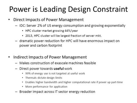 Power is Leading Design Constraint Direct Impacts of Power Management – IDC: Server 2% of US energy consumption and growing exponentially HPC cluster market.